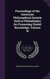 Proceedings of the American Philosophical Society Held at Philadelphia for Promoting Useful Knowledge, Volume 31 image