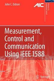 Measurement, Control, and Communication Using IEEE 1588 by John C Eidson