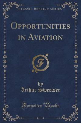 Opportunities in Aviation (Classic Reprint) by Arthur Sweetser