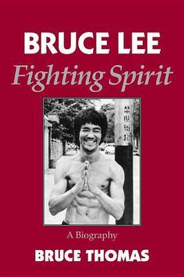 Bruce Lee - a Fighting Spirit by Bruce Thomas