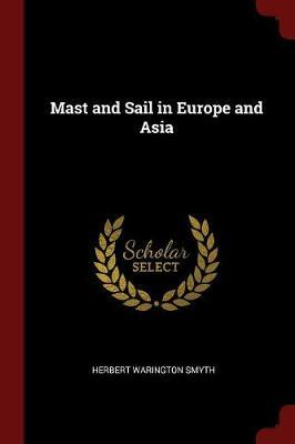 Mast and Sail in Europe and Asia by Herbert Warington Smyth image