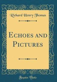 Echoes and Pictures (Classic Reprint) by Richard Henry Thomas