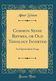 Common Sense Rhymes, or Old Theology Inverted by Abner Sisson image