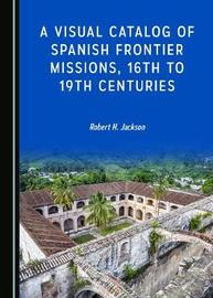 A Visual Catalog of Spanish Frontier Missions, 16th to 19th Centuries image