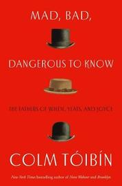 Mad, Bad, Dangerous to Know by Colm Toibin