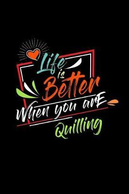 Life Is Better When You Are Quilling by Chadam Journals