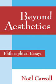 Beyond Aesthetics by Noel Carroll