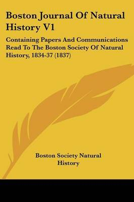 Boston Journal Of Natural History V1: Containing Papers And Communications Read To The Boston Society Of Natural History, 1834-37 (1837) by Boston Society Natural History image