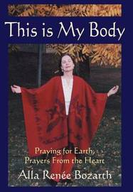 This Is My Body by Alla Renee Bozarth