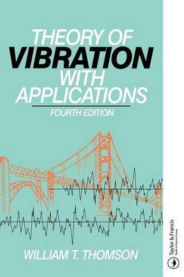 Theory of Vibration with Applications by William Thomson