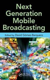 Next Generation Mobile Broadcasting by David Gomez-Barquero