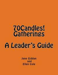 70candles! Gatherings a Leader's Guide by Jane Giddan