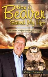 How a Beaver Saved My Life by Gary Barnes