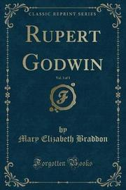 Rupert Godwin, Vol. 3 of 3 (Classic Reprint) by Mary , Elizabeth Braddon