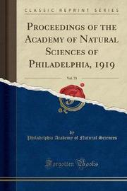 Proceedings of the Academy of Natural Sciences of Philadelphia, 1919, Vol. 71 (Classic Reprint) by Philadelphia Academy of Natura Sciences