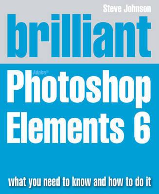 Brilliant Adobe Photoshop Elements 6 by Steve Johnson
