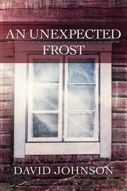An Unexpected Frost by David Johnson