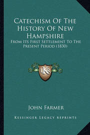 Catechism of the History of New Hampshire: From Its First Settlement to the Present Period (1830) by John Farmer