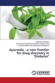 Ayurveda - A New Frontier for Drug Discovery in Diabetes by Chatterjee Subhojyoti