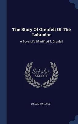 The Story of Grenfell of the Labrador by Dillon Wallace image