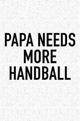 Papa Needs More Handball by Getthread Handball Journals