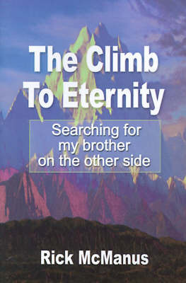 The Climb to Eternity: Searching for My Brother on the Other Side by Rick McManus