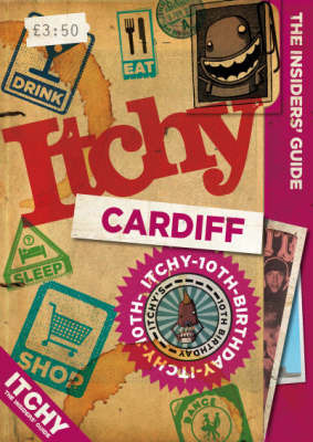 Itchy Cardiff: A City and Entertainment Guide to Cardiff: Insiders Guide