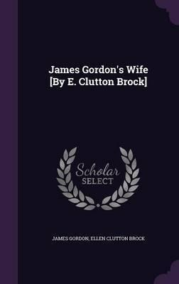 James Gordon's Wife [By E. Clutton Brock] by James Gordon image