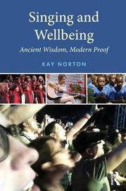 Singing and Wellbeing by Kay Norton