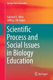Scientific Process and Social Issues in Biology Education by Garland E. Allen