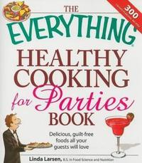 The Everything Healthy Cooking for Parties by Linda Larsen