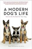 A Modern Dog's Life: Discover How to Do the Best for Your Dog by Paul McGreevy