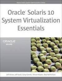 Oracle Solaris 10 System Virtualization Essentials by Jeff Victor