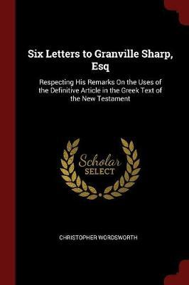 Six Letters to Granville Sharp, Esq by Christopher Wordsworth