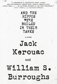 And the Hippos Were Boiled in Their Tanks by William S Burroughs