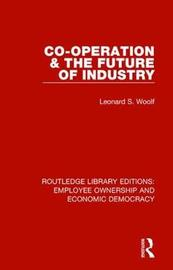 Co-operation and the Future of Industry by Leonard S. Woolf