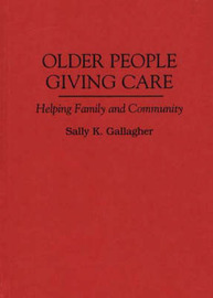 Older People Giving Care by Sally K. Gallagher