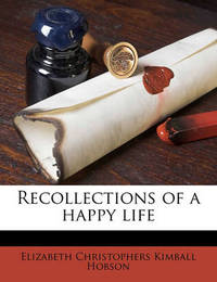 Recollections of a Happy Life by Elizabeth Christophers Kimball Hobson