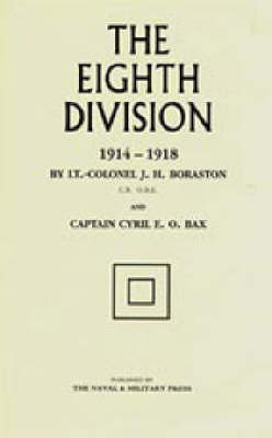 The Eighth Division in War 1914-1918 by J.H. Boraston