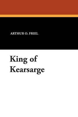 King of Kearsarge by Arthur , O. Friel