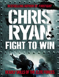 Fight to Win: Deadly Skills of the Elite Forces by Chris Ryan