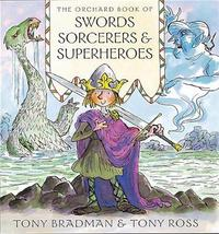 The Orchard Book of Swords Sorcerers and Superheroes by Tony Bradman image