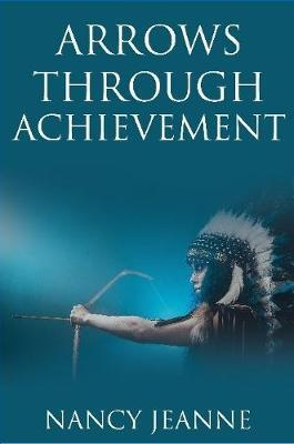 Arrows Through Achievement by Nancy Jeanne