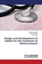 Design and Development of Tablets for the Treatment of Blood Pressure by Pandya Vikram M