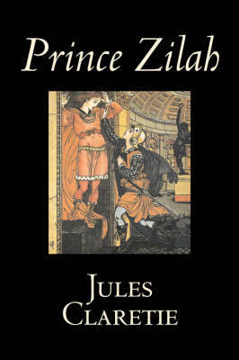 Prince Zilah by Jules Claretie, Fiction, Literary, Historical by Jules Claretie