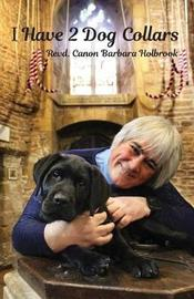 I Have 2 Dog Collars by Revd Canon Barbara Holbrook
