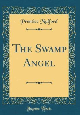 The Swamp Angel (Classic Reprint) by Prentice Mulford image