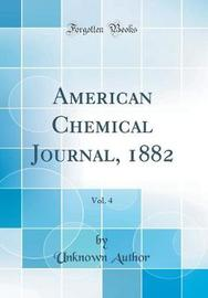 American Chemical Journal, 1882, Vol. 4 (Classic Reprint) by Unknown Author image