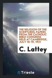 The Religion of the Scriptures; Papers from the Catholic Bible Congress Held at Cambridge, July 16-19, 1921 by C Lattey image