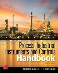 Process / Industrial Instruments and Controls Handbook, Sixth Edition by Gregory K McMillan